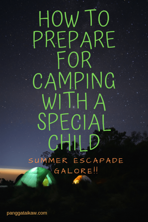 How to Prepare for Camping with a Special Child ( Summer Escapade Galore!! )