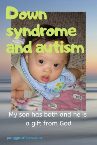 Down syndrome and autism- my son has both and he is a gift from God