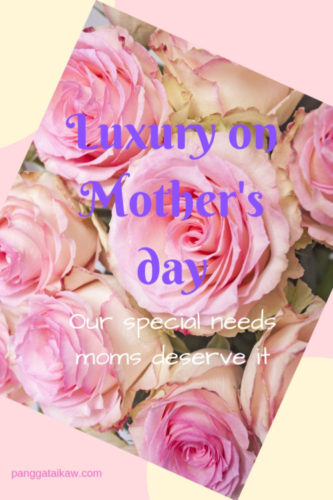 Luxury on Mother's day….our Special Needs Moms deserve it